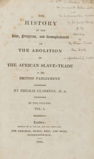 44  Slavery.- Clarkson (Thomas) The History of the Rise, Progress, and Accomplishment of the Abolition of the African Slave-Trade by the British Parliament, 2 vol., first edition, presentation copy to William Wilberforce with long inscription, modern half calf, 8vo, 1808.