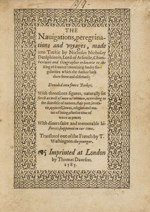 89  Turkey.- Nicolay (Nicolas de) The Navigations, peregrinations and voyages, made into Turkie, first edition in English, Imprinted at London by Thomas Dawson, 1585.