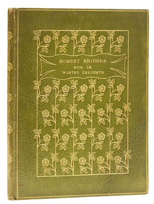 66  Binding.- Bridges (Robert) Now in Wintry Delights, one of 300 copies, bound in olive green morocco, upper cover tooled with trellis of climbing roses in gilt, hand-painted endpapers, Oxford, Daniel Press, 1903.