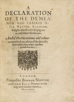 0  America.- Declaration (A) of the Demeanor and Cariage of Sir Walter Raleigh, Knight, as well in his Voyage, as in, and sithence his Returne, first edition, Printed by Bonham Norton and John Bill, 1618.