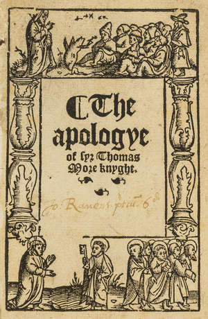 0  More (Sir Thomas) The Apologye of Syr Thomas More Knyght, first edition, Prynted by W. Rastell, 1533.
