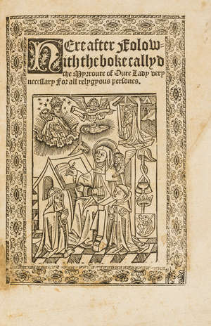 0  Richard Fawkes imprint.- Hereafter Folowith the boke callyd the Myrroure of Oure Lady very necessary for all relygyous persones, first edition, Richard Fawkes, 1530.