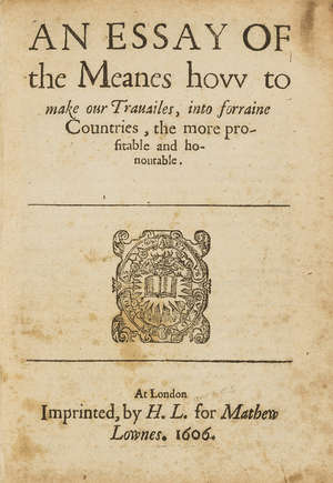 0  [Palmer (Sir Thomas)] An Essay of the Meanes how to make our Travailes, into forraine Countries, the more profitable and honourable, first edition, 1606.