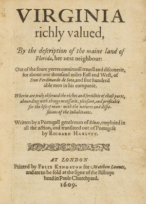 0  America.- Soto (Hernando de) Virginia richly valued, By the description of the maine land of Florida, her next neighbour, first edition in English, translated by Richard Hakluyt, Printed by Felix Kyngston, 1609.