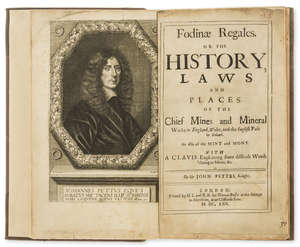 77  Mining.- Pettus (Sir John) Fodinae Regales. Or the History, Laws and Places of the Chief Mines and Mineral Works in England, Wales, and...Ireland, first edition, engraved portrait & 2 plates, by H.L. and R.B. for Thomas Basset, 1670.